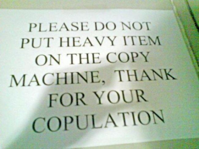 Proofread Mistakes - Only lightweight people are allowed to have personal time on the copy machine.